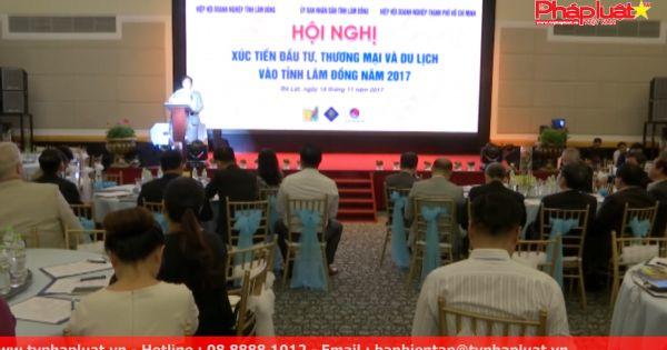 Lâm Đồng: Hội nghị xúc tiến đầu tư, thương mại và du lịch năm 2017