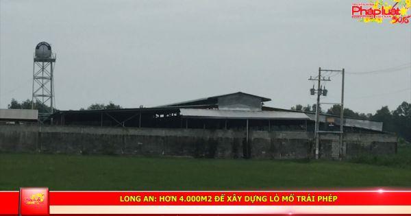 Long An: Lò giết mổ xây dựng trái phép hơn 4 năm mới được Sở Xây dựng thanh kiểm tra.