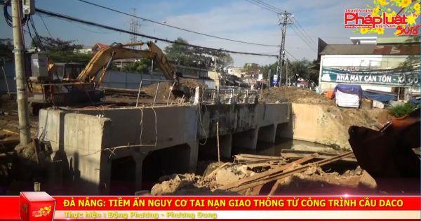 Đà Nẵng: Công trình cầu Đa Cô - tiềm ẩn nguy cơ tai nạn giao thông