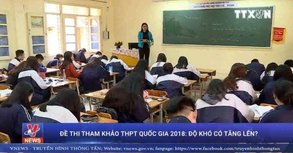 Đề thi tham khảo THPT quốc gia 2018: Độ khó có tăng lên?