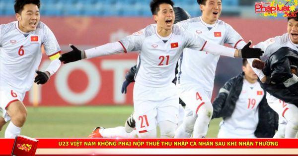 U23 Việt Nam không phải nộp thuế Thu Nhập cá nhân sau khi nhận thưởng