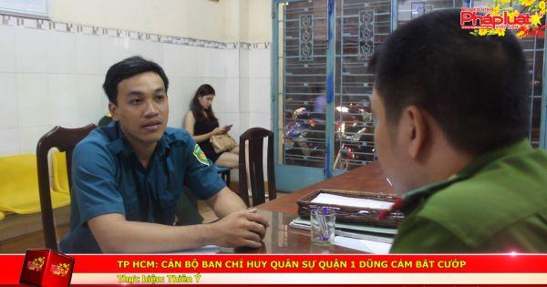 TP HCM: Cán bộ Ban Chỉ huy quân sự quận 1 dũng cảm bắt cướp
