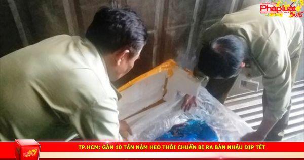 TP HCM: Gần 10 tấn nậm heo thối chuẩn bị ra bàn nhậu dịp Tết