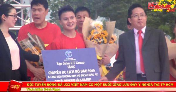Đội tuyển bóng đá U23 Việt Nam có một buổi giao lưu đầy ý nghĩa tại TP HCM