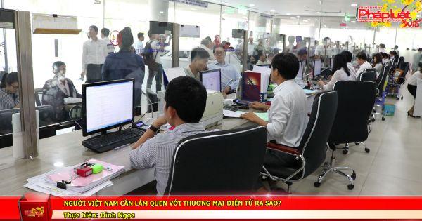 Người Việt Nam cần làm quen với thương mại điện tử ra sao?