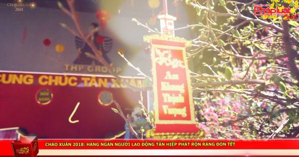 Chào xuân 2018: Hàng ngàn người lao động Tân Hiệp Phát rộn ràng đón tết