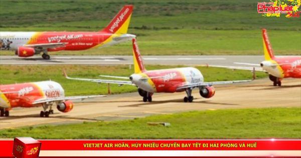 Vietjet Air hoãn, hủy nhiều chuyến bay Tết đi Hải Phòng và Huế