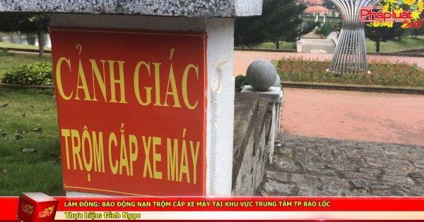 Lâm Đồng: Báo động nạn trộm cắp xe máy tại khu vực trung tâm TP Bảo Lộc