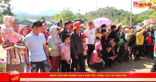 Ngày hội đầu xuân của 9 dân tộc vùng cao Tây Nguyên