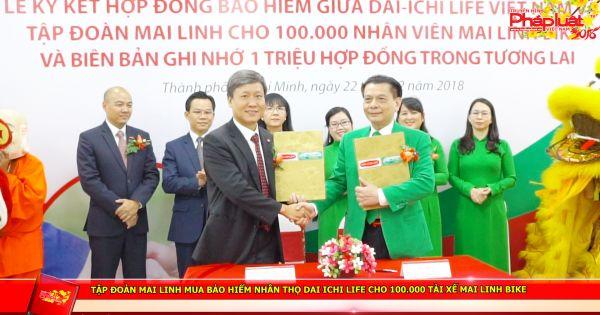 Tập đoàn Mai Linh sẽ mua Bảo Hiểm Nhân Thọ cho 100.000 nhân viên lái xe Mai Linh Bike