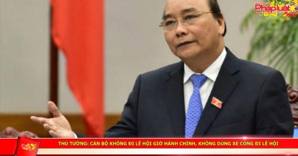 Thủ tướng: Cán bộ không đi lễ hội giờ hành chính, không dùng xe công đi lễ hội