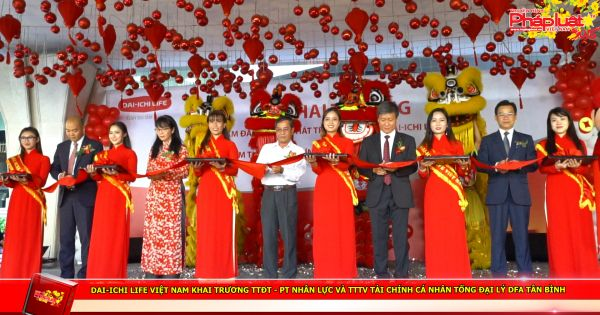 Dai-ichi Life Việt Nam khai trương TTĐT - PT Nhân lực và TTTV Tài chính Cá nhân Tổng Đại Lý DFA Tân Bình
