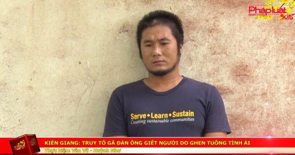 Kiên Giang: Truy tố gã đàn ông giết người do ghen tuông tình ái