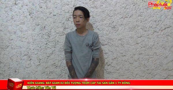 Kiên Giang: Bắt giam 02 đối tượng trộm cắp tài sản gần 1 tỷ đồng