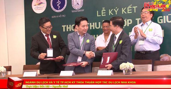 Ngành Du lịch và Y tế TP.HCM ký thỏa thuận hợp tác Du lịch Nha khoa
