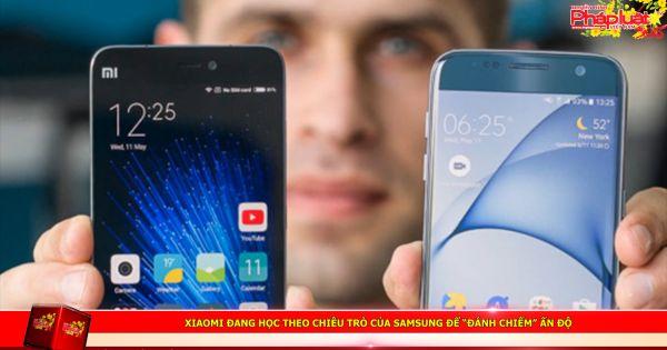 """Xiaomi đang học theo chiêu trò của Samsung để """"đánh chiếm"""" Ấn Độ"""