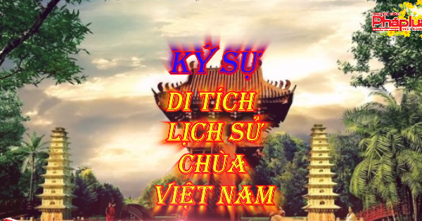 """Ký sự """"di tích lịch sử Chùa Việt Nam"""""""