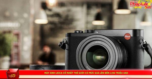 Máy ảnh Leica cổ nhất thế giới có mức giá lên đến 2,96 triệu USD