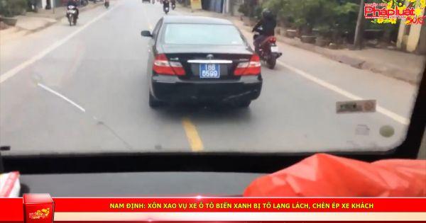 Nam Định: Xôn xao vụ xe ô tô biển xanh bị tố lạng lách, chèn ép xe khách
