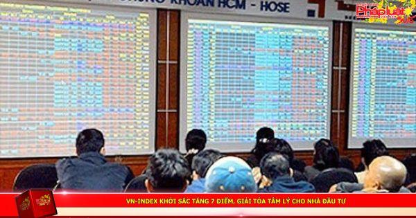 VN-Index khởi sắc tăng 7 điểm, giải tỏa tâm lý cho nhà đầu tư