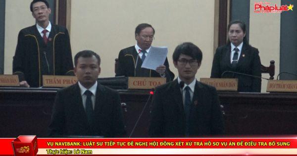 Vụ Navibank: Luật sư tiếp tục đề nghị Hội đồng xét xử trả hồ sơ vụ án để điều tra bổ sung