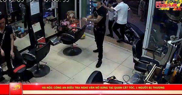 Hà Nội: Điều tra vụ nổ súng tại quán cắt tóc, 1 người bị thương