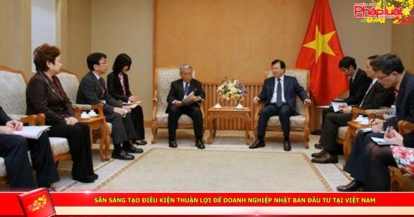 Sẵn sàng tạo điều kiện thuận lợi để doanh nghiệp Nhật Bản đầu tư tại Việt Nam