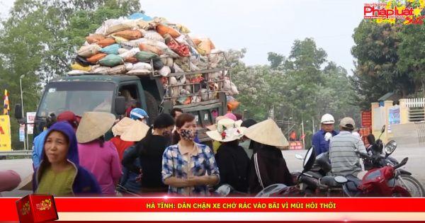 Hà Tĩnh: Dân chặn xe chở rác vào bãi vì mùi hôi thối
