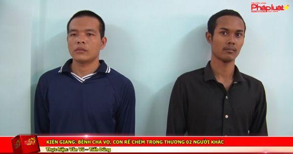 Kiên Giang: Bênh cha vợ, con rể chém trọng thương 02 người khác