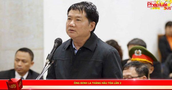 Ông Đinh La Thăng hầu tòa lần 2