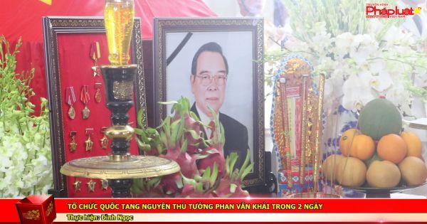 Tổ chức quốc tang nguyên Thủ tướng Phan Văn Khải trong 2 ngày
