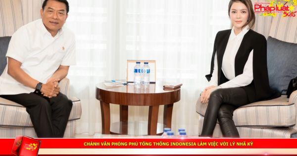 Chánh Văn phòng Phủ Tổng thống Indonesia làm việc với Doanh nhân Lý Nhã Kỳ