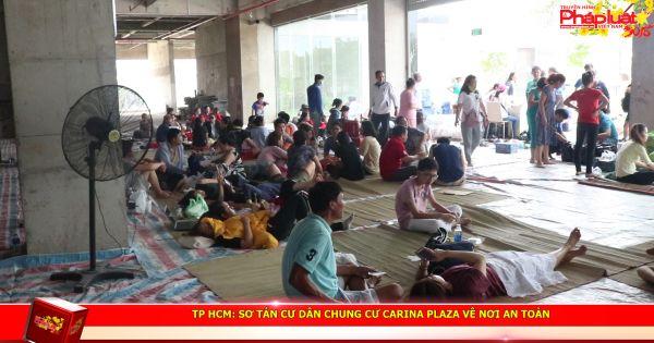 TP HCM: Sơ tán cư dân chung cư Carina Plaza về nơi an toàn