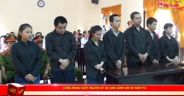 Giết người, 07 bị can lãnh án 59 năm tù