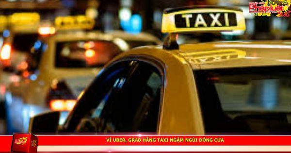 Vì Uber, Grab hãng taxi ngậm ngùi đóng cửa