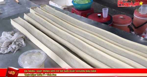 Đà Nẵng: Giật mình với cơ sở sản xuất khuôn đậu bẩn