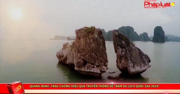 """Quảng Ninh: Tăng cường hiệu quả truyền thông về """"Năm Du lịch quốc gia 2018"""""""