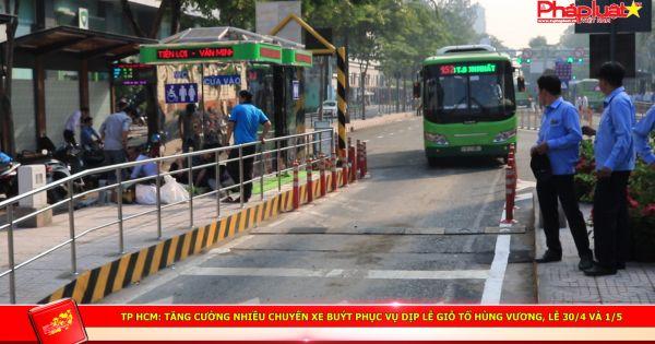 TP HCM: Tăng cường nhiều chuyến xe buýt phục vụ dịp lễ giỗ tổ Hùng Vương, lễ 30/4 và 1/5