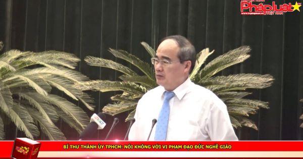 Bí thư Thành ủy TPHCM: Nói không với vi phạm đạo đức nghề giáo