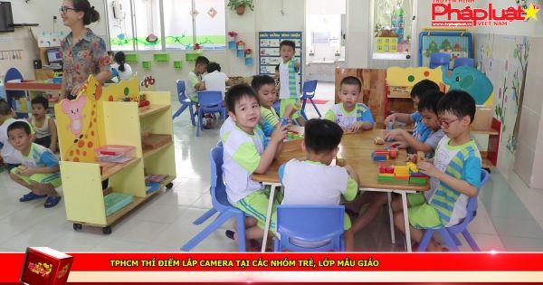 TPHCM thí điểm lắp camera tại các nhóm trẻ, lớp mẫu giáo