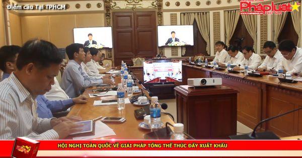 Hội nghị toàn quốc về giải pháp tổng thể thúc đẩy xuất khẩu