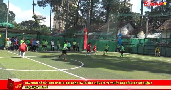 Giải bóng đá nữ mini TPHCM: Đội bóng đá nữ Hóc Môn lép vế trước đội bóng đá nữ Quận 6
