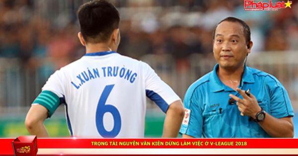 Trọng tài Nguyễn Văn Kiên dừng làm việc ở V-league 2018