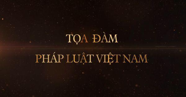 Tọa đàm Pháp Luật Trực Tuyến của Truyền Hình Pháp Luật Việt Nam