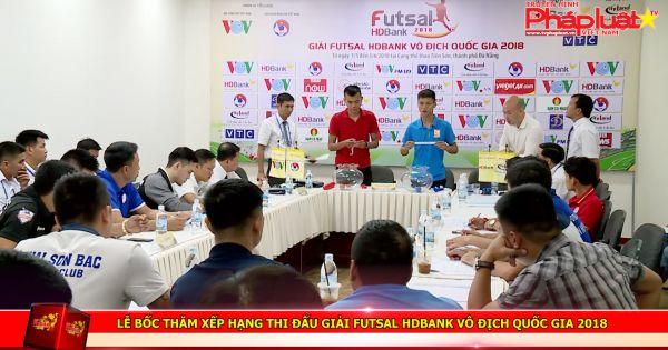 Lễ bốc thăm xếp hạng thi đấu Giải Futsal HDBank Vô địch Quốc gia 2018