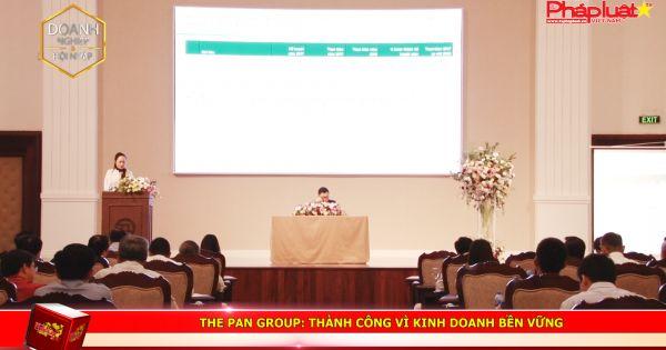 The PAN Group: THÀNH CÔNG VÌ KINH DOANH BỀN VỮNG