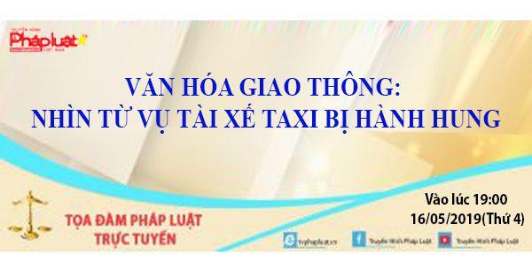 Tọa Đàm Pháp Luật Trực Tuyến: Văn hóa giao thông: Nhìn từ vụ tài xế taxi bị hành hung.