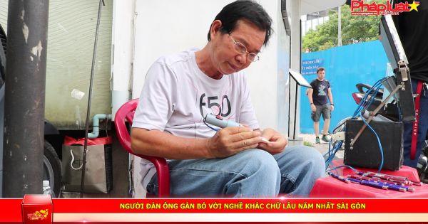 Người đàn ông gắn bó với nghề khắc chữ lâu năm nhất Sài Gòn