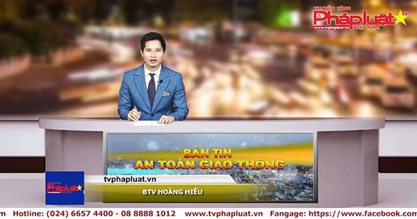 Bản tin an toàn giao thông ngày 18/05/2018