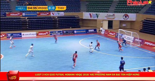 Lượt 3 VCK giải futsal HDBank VĐQG 2018: Hải Phương Nam đả bại Tân Hiệp Hưng